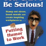 You Can't be Serious: Putting Humor to Work