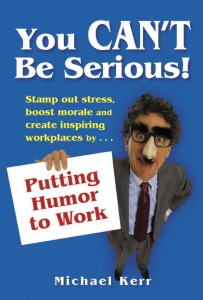 Image of You Can't Be Serious: Putting Humor to Work by Michael Kerr
