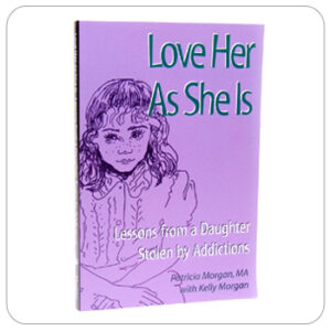 Love Her As She Is: Lessons from a Daughter Stolen by Addiictions