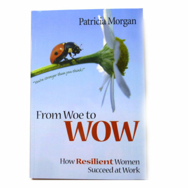 From Woe to WOW: How Resilient Women Succeed at Work