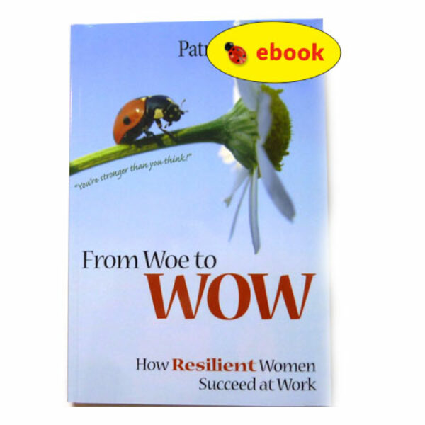 From Woe to WOW: How Resilient Women Succeed at Work (ebook)