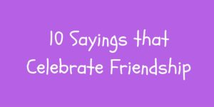 Image of 10 Sayings that Celebrate Friendship sign