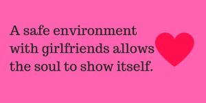 Image of a heart with a friendship saying: A safe environment with girlfriends allows the soul to show itself.