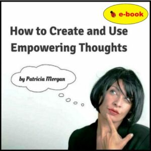 How to Create and Use Empowering Thoughts