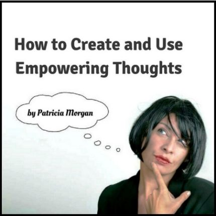 How to Create Empowering Thoughts Special Report