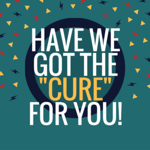 "Image of 'Have we got the cure for you!"" advertising slogan"