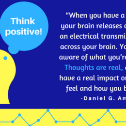 Quote from Change Your Brain, Change Your Life: ...Thoughts are real, and they have a real impact on how you feel and how you behave.