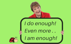 I am enough. Better than I am not enough!