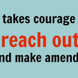 Image of sign reading: It takes courage to reach our and make amends.