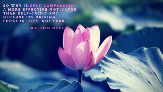 Quote by Kristin Neff about why self-compassion is a more effective motivator than self-criticism