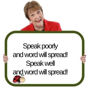 Speak poorly and word will spread