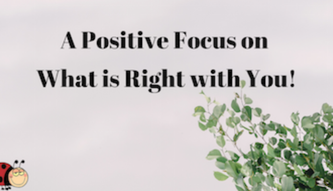 A Positive Focus on What is Right with you