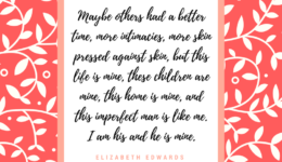 Quote by Elizabeth Edwards: I am his and he is mine.