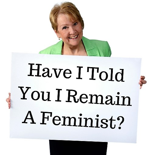 Have I told you I remain a feminist?