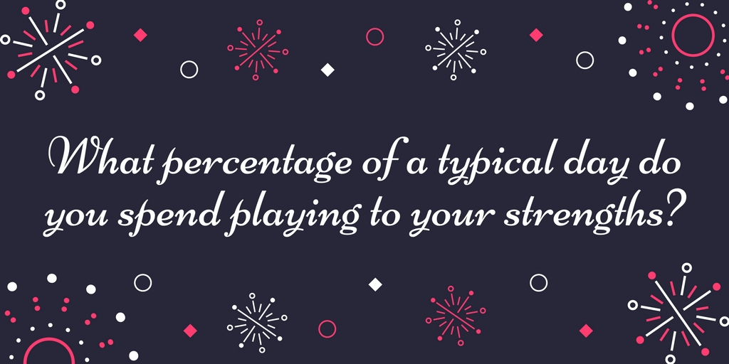 What % of the day do you play to your strengths