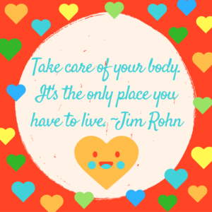 Image of rainbow colored hearts with a quote by Jim Rohn: Take care of your body. Its the only place you have to live.