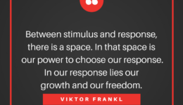 Viktor Frankl quote: Between stimulus and response, there is a space. In that space is our power to choose our response. In our response lies our growth and our freedom.