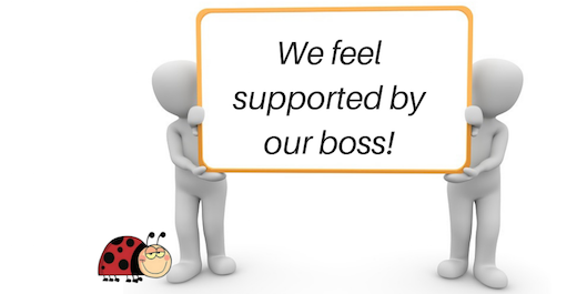 We feel supported by our boss