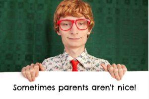 Sometimes parents aren't nice.