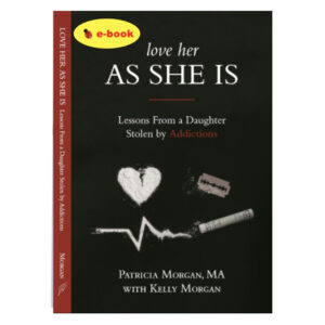 Love Her As She Is: Lessons from a Daughter Stolen by Addictions (ebook)